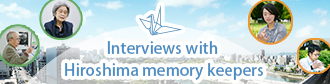 Interviews with Hiroshima memory keepers